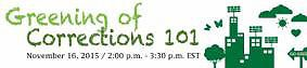 Greening of Corrections 101 Webinar Nov. 16 at 2pm